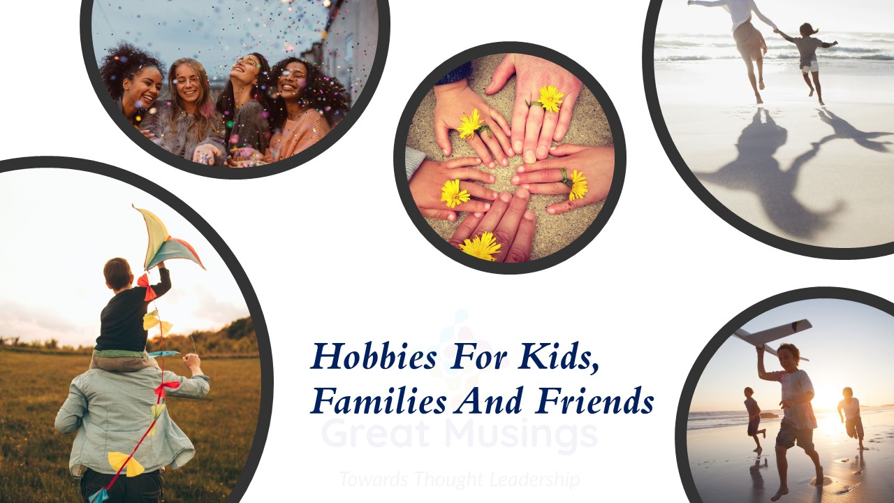 Hobbies for Kids, Families and Friends